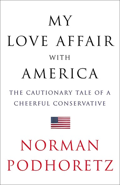 My Love Affair with America : The Cautionary Tale of a Cheerful Conservative