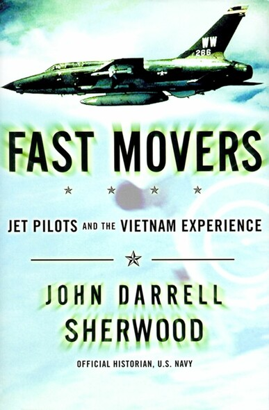 Fast Movers : Jet Pilots and the Vietnam Experience
