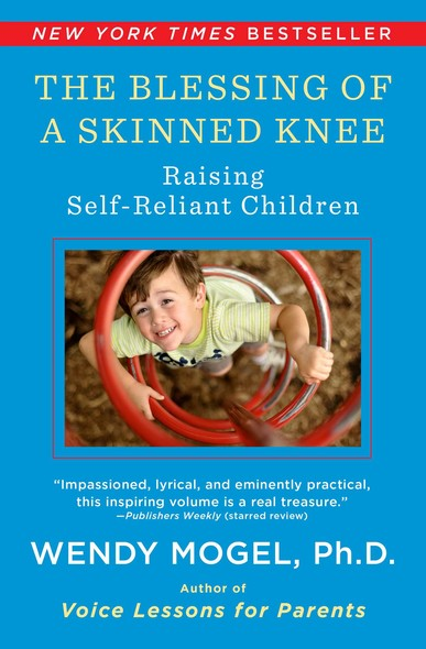 The Blessing of a Skinned Knee : Using Timeless Teachings to Raise Self-Reliant Children