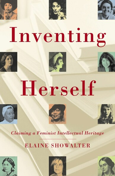 Inventing Herself : Claiming a Feminist Intellectual Heritage