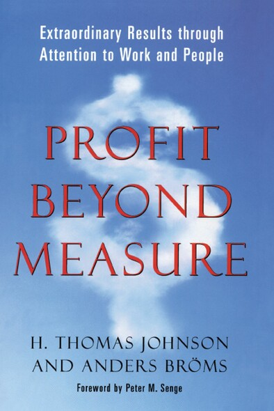 Profit Beyond Measure : Extraordinary Results through Attention to Work and People