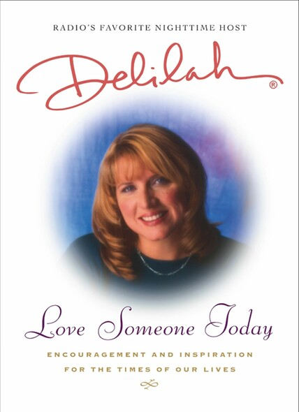 Love Someone Today : Encouragement and Inspiration for the Times of Our Lives