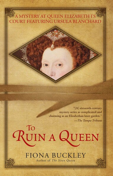 To Ruin A Queen : An Ursula Blanchard Mystery at Queen Elizabeth I's Court