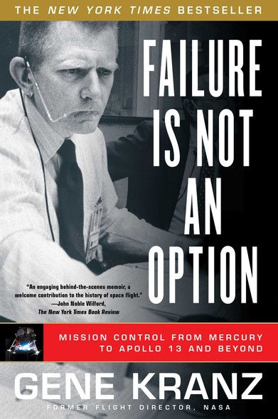 Failure Is Not an Option : Mission Control from Mercury to Apollo 13 and Beyond