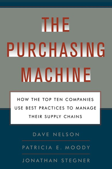 The Purchasing Machine : How the Top Ten Companies Use Best Practices to Manage Their Supply Chains