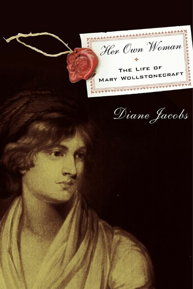 Her Own Woman : The Life of Mary Wollstonecraft