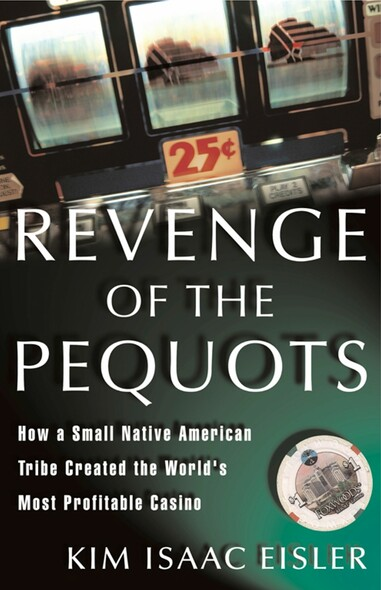 Revenge of the Pequots : How a Small Native-American Tribe Created the World's Most Profitable Casino