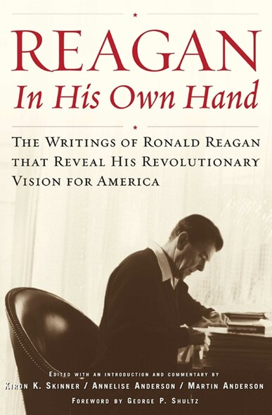 Reagan, In His Own Hand : The Writings of Ronald Reagan that Reveal His Revolutionary Vision for America