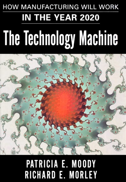 The Technology Machine : How Manufacturing Will Work in the Year 2000