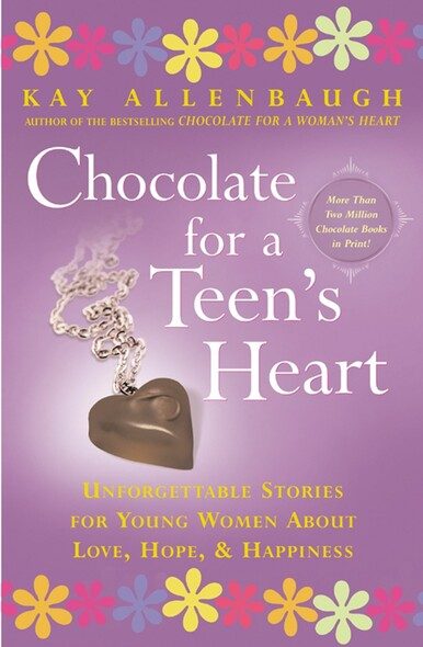 Chocolate For a Teen's Heart : Unforgettable Stories for Young Women About Love, Hope, and Happiness