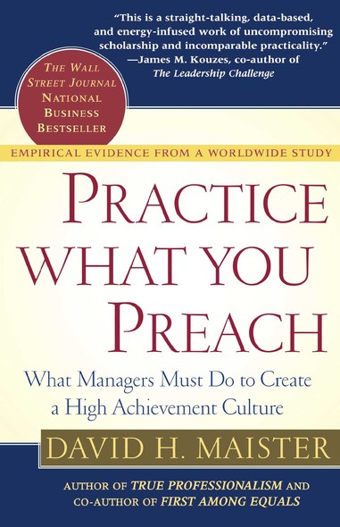 Practice What You Preach : What Managers Must Do To Create A High Achievement Culture