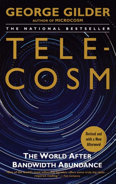 Telecosm : How Infinite Bandwidth Will Revolutionize Our World