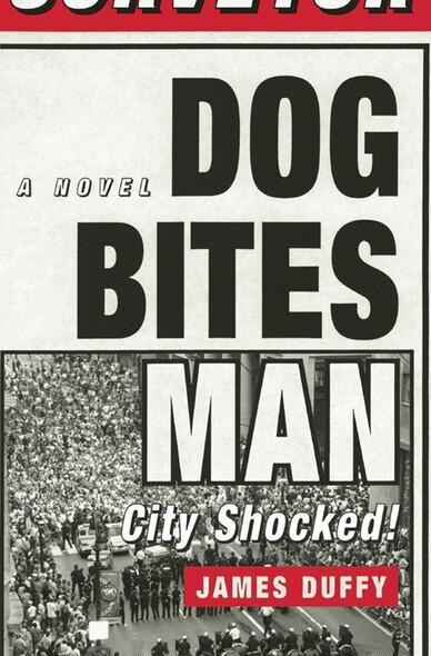 Dog Bites Man: City Shocked : A Novel