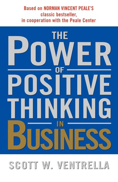 The Power of Positive Thinking in Business : Ten Traits for Maximum Results