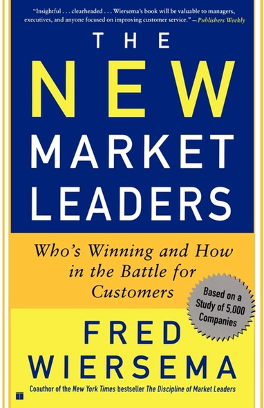 The New Market Leaders : Who's Winning and How in the Battle for Customers