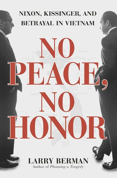 No Peace, No Honor : Nixon, Kissinger, and Betrayal in Vietnam