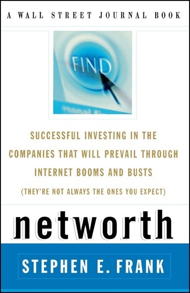 Networth : Successful Investing in the Companies* That Will Prevail through Internet Booms and Busts  *(They're not always the ones you expect)