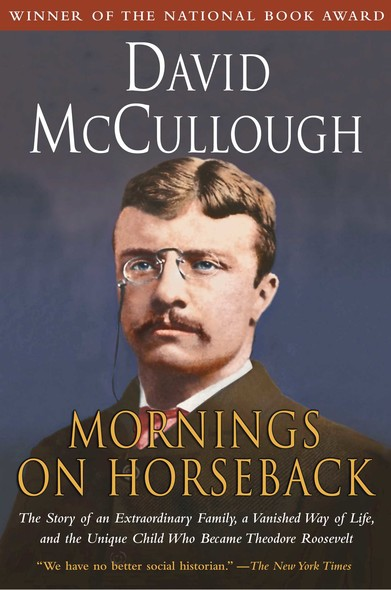 Mornings on Horseback : The Story of an Extraordinary Faimly, a Vanished Way of Life and the Unique Child Who Became Theodore Roosevelt
