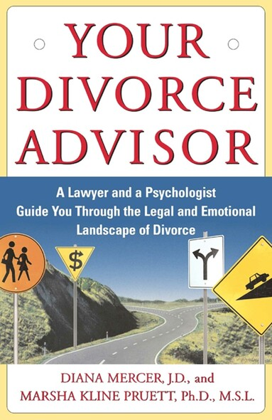 Your Divorce Advisor : A Lawyer and a Psychologist Guide You Through the Legal and Emotional Landscape of Divorce