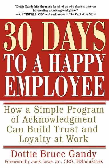 30 Days to a Happy Employee : How a Simple  Program of Acknowledgment Can Build Trust and Loyalty at Work