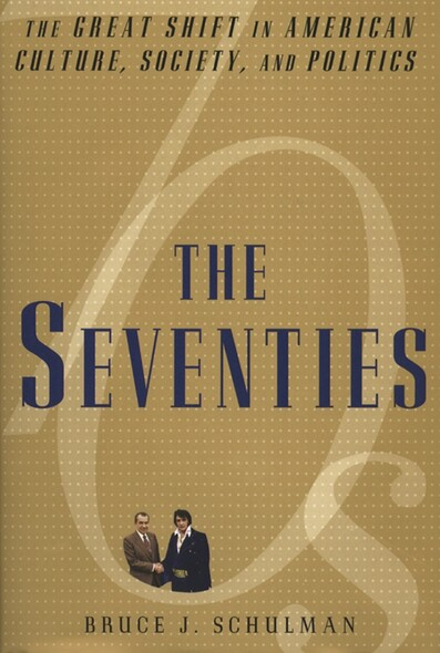 The Seventies : The Great Shift in American culture, Society, and Politics