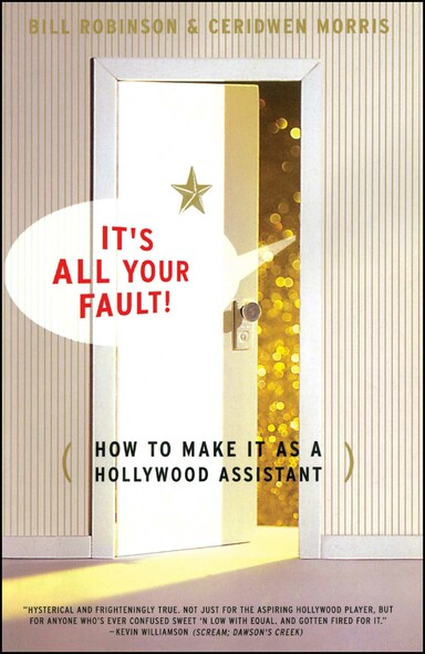 It's All Your Fault : How To Make It as a Hollywood Assistant