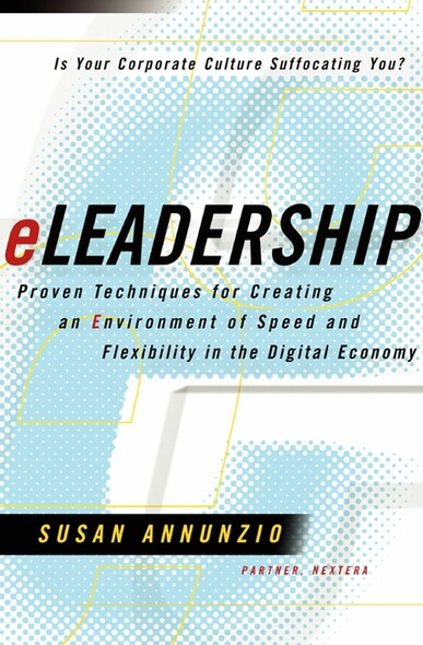 eLeadership : Proven Techniques for Creating an Environment of Speed and Flexibility in the Digital Economy