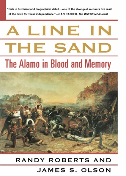 A Line in the Sand : The Alamo in Blood and Memory
