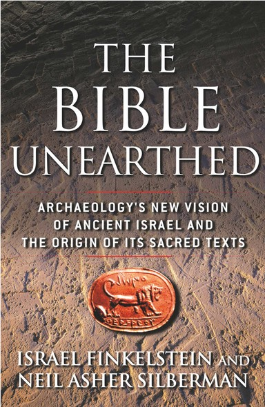The Bible Unearthed : Archaeology's New Vision of Ancient Isreal and the Origin of Sacred Texts
