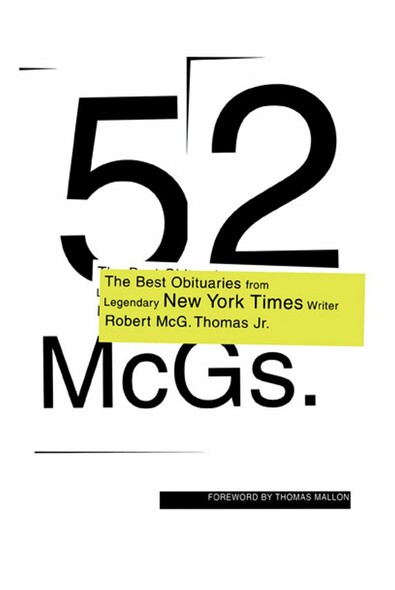 52 McGs. : The Best Obituaries from Legendary New York Times Reporter Robert McG. Thomas