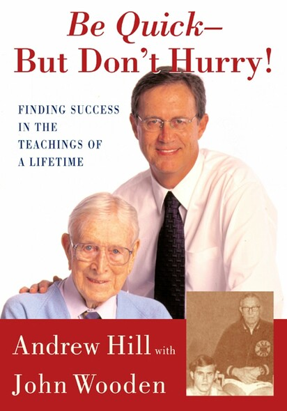 Be Quick - But Don't Hurry : Finding Success in the Teachings of a Lifetime