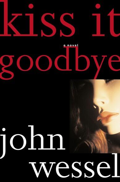 Kiss It Goodbye : A Novel