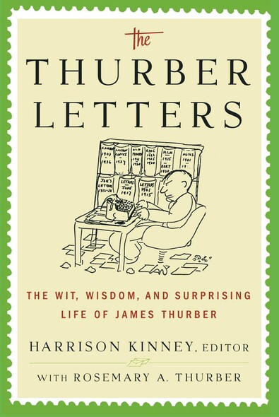 The Thurber Letters : The Wit, Wisdom and Surprising Life of James Thurber