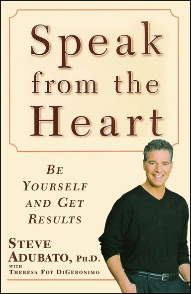 Speak from the Heart : Be Yourself and Get Results