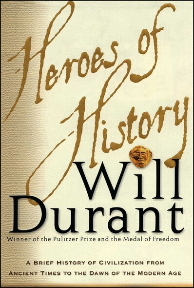 Heroes of History : A Brief History of Civilization from Ancient Times to the Dawn of the Modern Age