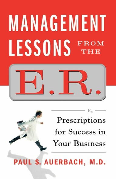 Management Lessons from the E.R. : Prescriptions for Success in Your Business