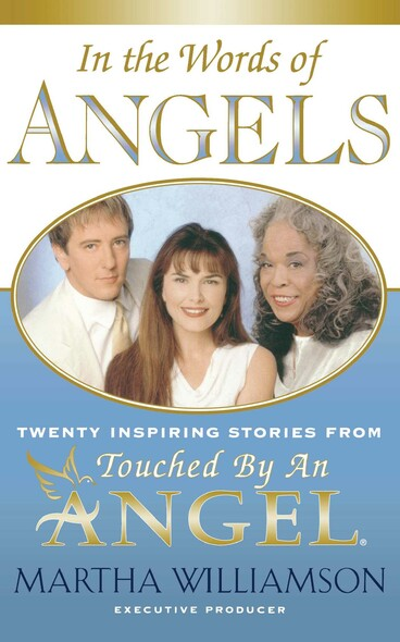 In the Words of Angels : Twenty Inspiring Stories from Touched by an Angel