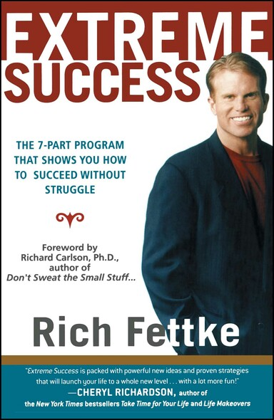 Extreme Success : The 7-Part Program That Shows You How to Succeed Without Struggle