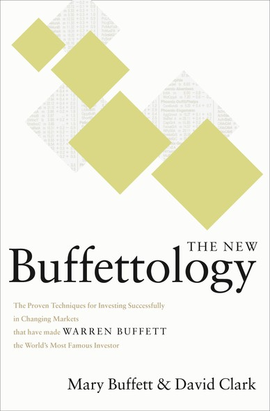 The New Buffettology : The Proven Techniques for Investing Successfully in Changing Markets That Have Made Warren Buffett the World's Most Famous Investor