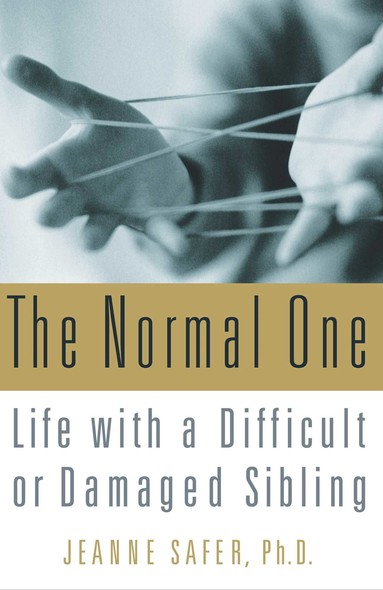 The Normal One : Life with a Difficult or Damaged Sibling
