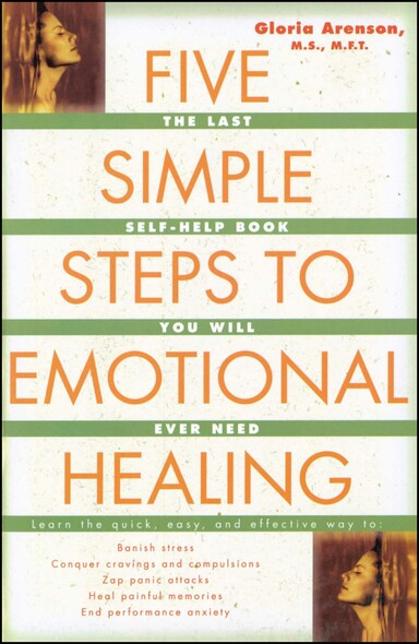 The Five Simple Steps to Emotional Healing : The Last Self-Help Book You Will Ever Need