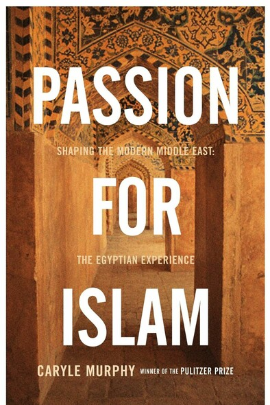 Passion for Islam : Shaping the Modern Middle East: The Egyptian Experience