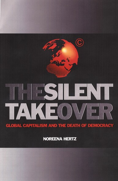 The Silent Takeover : Global Capitalism and the Death of Democracy