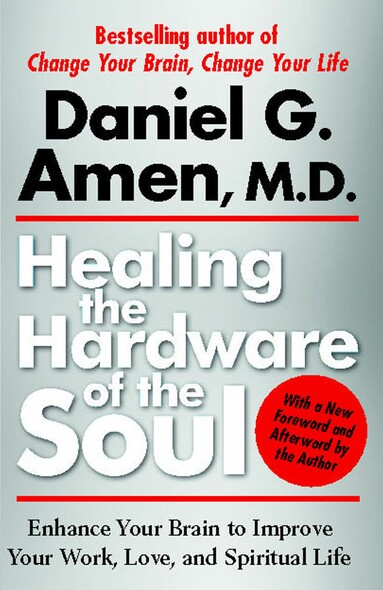 Healing the Hardware of the Soul : How Making the Brain-Soul Connection Can Optimize Your Life, Love, and Spiritual Growth