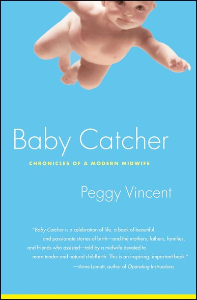 Baby Catcher : Chronicles of a Modern Midwife