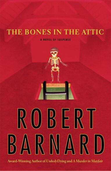 The Bones in the Attic : A Novel of Suspense