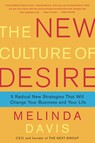 The New Culture of Desire : 5 Radical New Strategies That Will Change Your Business and Your Life
