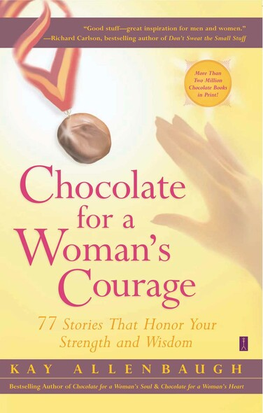 Chocolate for a Woman's Courage : 77 Stories That Honor Your Strength and Wisdom