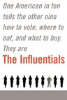 The Influentials : One American in Ten Tells the Other Nine How to Vote, Where to Eat, and What to Buy