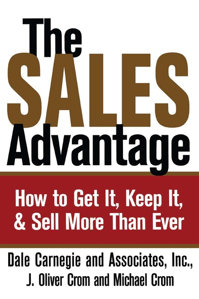 The Sales Advantage : How to Get It, Keep It, and Sell More Than Ever